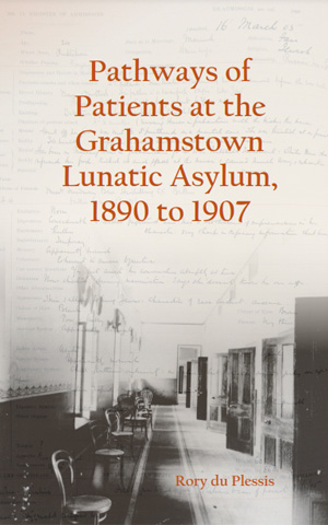 Pathways of Patients at the Grahamstown Lunatic Asylum, 1890 to 1907