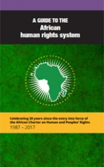 A guide to the African human rights system: Celebrating 30 years since the entry into force of the African Charter on Human and Peoples' Rights 1986 - 2017
